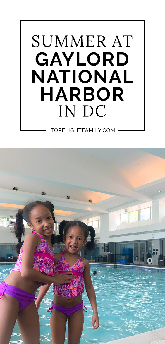 Looking for an upscale, family-friendly hotel in National Harbor, Maryland? Here's why the Gaylord DC is a great choice for a summer family getaway.